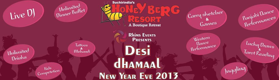 Book Online Tickets for Desi Dhamaal New Year Eve 2013 @ Honey B, Hyderabad. Desi Dhamaal New Year Eve 2013 @ Honey Berg Resort.