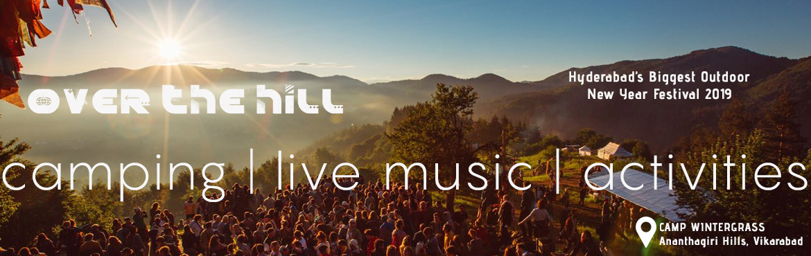 Book Online Tickets for Over The Hill | New Year Eve Party 2019 , Hyderabad.  CALL : 7799790240, 040 39562444 Camping festival withnature\'s beat. The best part of Over The Hill 2019 is not the Night Party but waking up to a brilliant New Year Sunrise. Have you ever been under the stars for a New Year Eve? D
