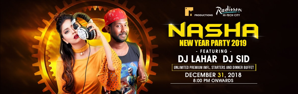 Book Online Tickets for Nasha NYE 2019 at Radisson, Hyderabad. Nasha - NYE 2019 going to happen at astar property \'Radisson\' withthe premium menu including Unlimited IMFL, Starters, DinnerBuffet. Event powered by M Productions to give you the bestexperience with great music bywell