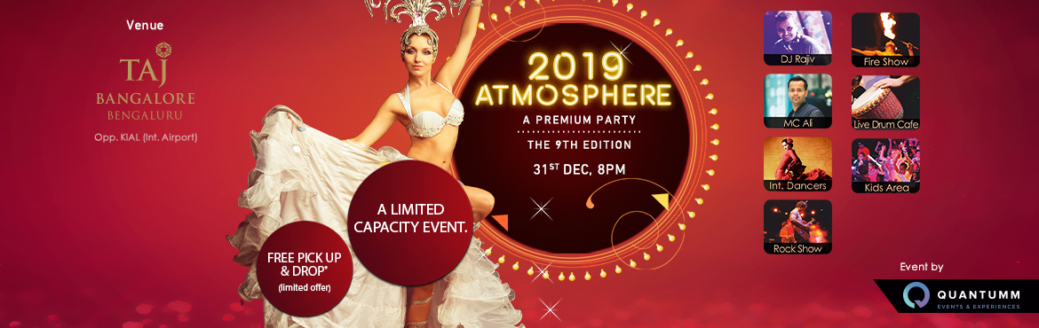 Book Online Tickets for Atmosphere 2019 NYE at Taj Bangalore, Bengaluru. EVENT DETAILS - Atmosphere 2019 How do you explain the entire city coming together on one night to celebrate the hope of a New Year?  Old Friends – New Beginnings – Old Mistakes – New Experiences & the countdown begins….