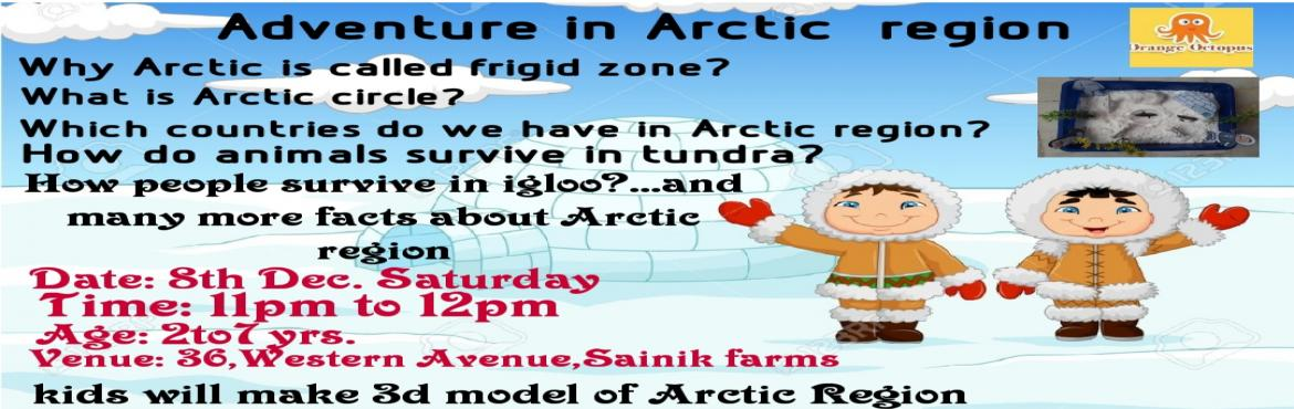 Book Online Tickets for Adventure in Arctic Ocean, Delhi. Kids will learn the facts about Arctic Ocean:-   Why Arctic is called frigid zone? What is Arctic Circle? Which countries do we have in Arctic region/ & many more facts.   Kids will make a 3D model of Arctic Ocean