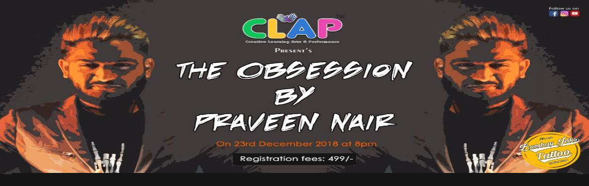 Book Online Tickets for The Obsession by Praveen Nair, Mumbai. Praveen Nair will make you feel like your body is attached to strings of his suggestions with his psychological influence mixed with the mystic arts, the mastery that he\'s acquired over the last decade.This 10th year he awaits you with a brand-new s