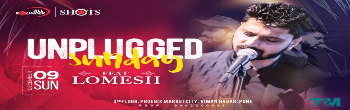 Book Online Tickets for Unplugged Sunday Ft. Lomesh, Pune. All Rounder Shots presents the Unplugged Sunday Enjoy the rocking performance of Lomesh at Pune\'s largest Nightlife venue with exclusive offers on Alcohol : • IMFL AT 79 TILL 9PM • Beer Buckets starting from INR. 699/-  Gates open at