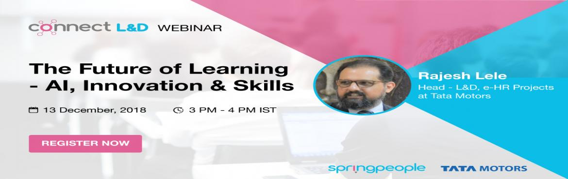 Book Online Tickets for Webinar (L and D) on The Future of Learn, Bengaluru.     In this webinar, you will learn about the skills that will become indispensable in the future world of work.       About this Event   L & D Webinar on The Future of Learning – AI, Innovation & Skills Abstract Technological advanceme