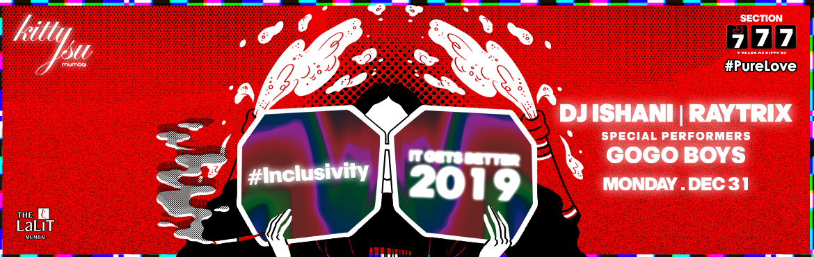 Book Online Tickets for NEW YEARS EVE 2019 (IT GETS BETTER), Mumbai.     The New Year\'s Bash is here at Kitty Su and this time it\'s bigger and BETTER than ever. 2018 was an amazing year for Kitty Su. Some of the most important milestones came through this year. The decriminalization of Section 377 in the Supre