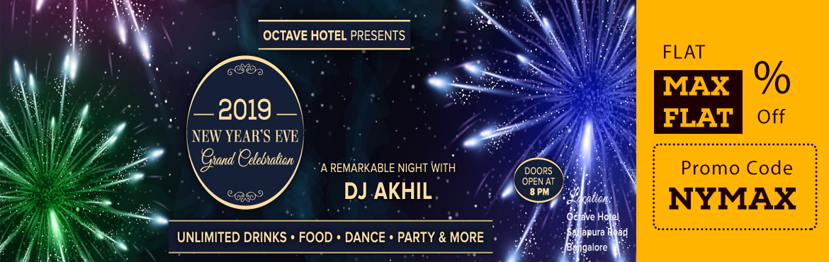Book Online Tickets for OCTAVE HOTEL presents 2019 New Years Eve, Bengaluru. OCTAVE HOTEL presents 2019 New Years Eve Grand Celebration Octave Hotel – Sarjapur Rd is privileged to celebrate with you the last day of the year 2018 and welcome the New Year 2019 with a remarkable grand celebration with DJ Akhil, Playing the