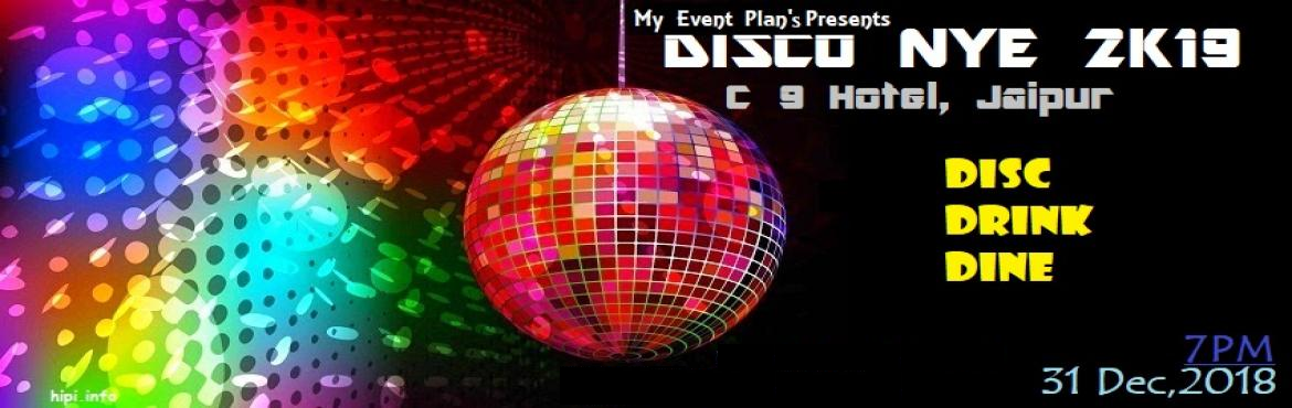 Book Online Tickets for  DISCO NYE 2K19 Hotel C9 , Jaipur.  MyEventPlan\'s Presents DISCO NYE 2K19      New year Celebration at C9 Hotel      Stag Girl - 599   Couple - 1399   Family - 2199      Including :    Drink Snacks DINE DISC ICE CREAM