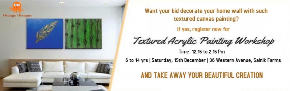 Book Online Tickets for Textured Acrylic painting at Orange Octo, New Delhi. Kids will make a beautiful textured acrylic paining on canvas.