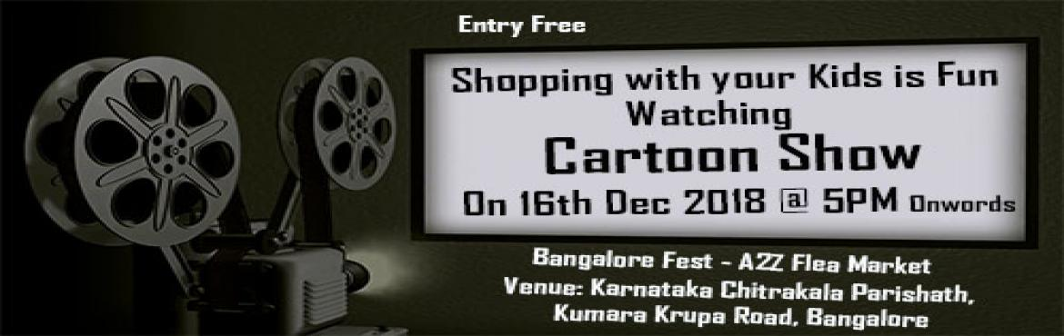 Book Online Tickets for The Cartoon Show, Bengaluru. Shopping with kids is Fun.. Kids watching their favorite cartoon show while shopping is Enjoyment... Come and shop with Funfilled Enjoyment at The BangaloreFest Venue: Karnataka Chitrakala ParishathKumara Krupa Road, Bangalore.