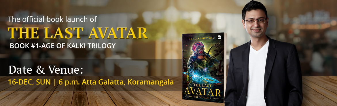 Book Online Tickets for Official Book Launch of The Last Avatar, Bengaluru.  We\'re super excited to invite you for the book launch event of The Last Avatar, book #1 of the Age of Kalki Trilogy.The bestselling author Vishwas Mudagal is coming up with his new mythological and sci-fi novel, after 8-year long research, writing,