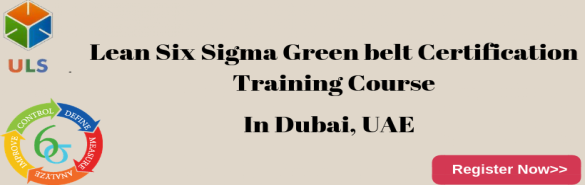Book Online Tickets for Lean Six Sigma Green Belt Certification , Dubai. UlearnSystem's Offer Lean Six Sigma Green Belt Certification Training Course in Dubai, UAE. Lean Six Sigma Green Belt Certification Training Course Description: What are the course objectives? This course is designed to ensure that you clear Le