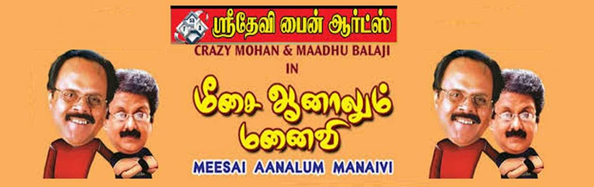 "Book Online Tickets for MEESAI AANALUM MANAIVI, Chennai. Crazy Mohan with his unique brand of humor, brings you another Masterpiece… Meesai AanalumManaivi, a hilarious comedy play which shows exactly how ""too many cooks spoil the broth!"" The Play revolves around the life of Maadhu and th"