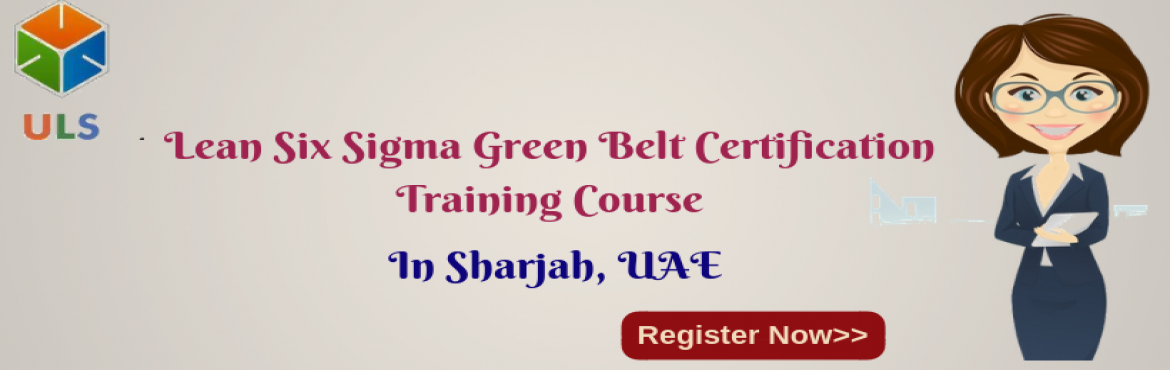 Book Online Tickets for Lean Six Sigma Green Belt Certification , Sharjah. UlearnSystem's Offer Lean Six Sigma Green Belt Certification Training Course in Sharjah, UAE. Lean Six Sigma Green Belt Certification Training Course Description: What are the course objectives? This course is designed to ensure that you clear