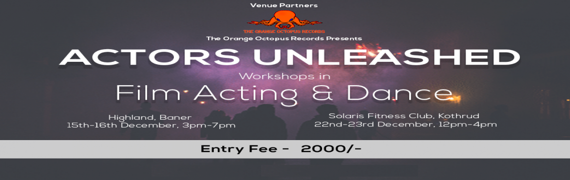 Book Online Tickets for Actors Unleashed - An acting workshop, Pune. Aspire to become an actor? Then come on to this Acting Workshop, where you get to unleash the actor within yourself and get introduced to Film Acting and Film Dance! The workshop will be held at 3 different locations on 3 weekends of Decmber. The sch
