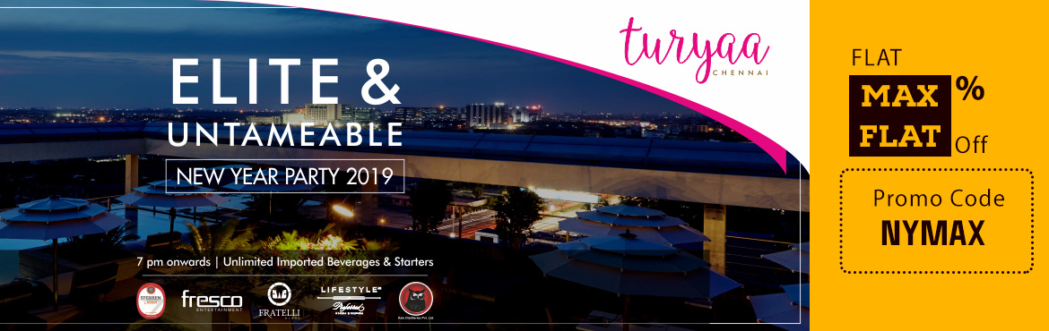Book Online Tickets for ELITE AND UNTAMEABLE New Year Party 2019, Chennai. << TURYAA CHENNAI>>  Presents  ELITE & UNTAMEABLE New Year Party 2019 @ SAMASA ( ROOFTOP ) Everyone has the impulse to be elite. Elite and Untameable new year party is curated exclusively for the premium and those who aspi