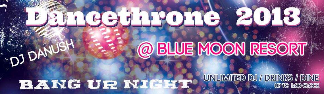 Book Online Tickets for Dance Throne 2013 NYE Night @ The Blue M, Hyderabad. Dance Throne 2013 NYE Night @ The Blue Moon Resort