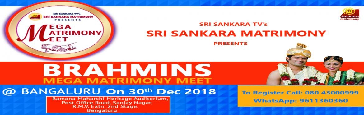 Book Online Tickets for BRAHMIN MEGA MATRIMONY MEET @ BENGALURU , Bengaluru. Sri Sankara Matrimony Organizing a Mega Matrimony Meet at Bengaluru, exclusively for Brahmin Community. Great opportunity to meet and marry a Brahmin Girl or a Brahmin Boy of your choice.The event will be held at Venue: Ramana Maharshi Heritage Audit
