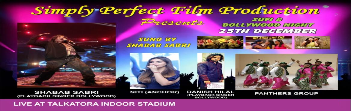 Book Online Tickets for Sufi n Bollywood night...at Talkatora in, New Delhi. SIMPLY PERFECT FILM PRODUCTION        Present SUFI N BOLLYWOID NIGHT AT TALKATORA INDOOR STADIUM IN NEW DELHI