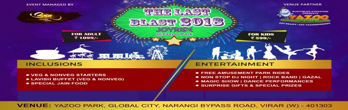 Book Online Tickets for The Last Blast 2018 - Joy Ride, Virar. Are you ready to enjoy The Last Blast 2018- Joy Ride this year at Yazoo Park? Well this is the place to be bring your Friends & Families to this party vibe here at this annual event at Yazoo Park, GlobalCity, Virar (West).Come and live the new ye