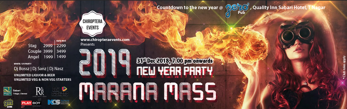Book Online Tickets for MARANA MASS 2019  @ ZERO Pub-Quality Inn, Chennai.   CHIROPTERA EVENTS proudly presents MARANA MASS 2019 ZERO° PUB, QUALITY INN SABARI, T-Nagar   Ring in this New Year with everything UNLIMITED – Liquor, Starters, Music & Fun! Put on the best dress in your wardrobe, wear the b