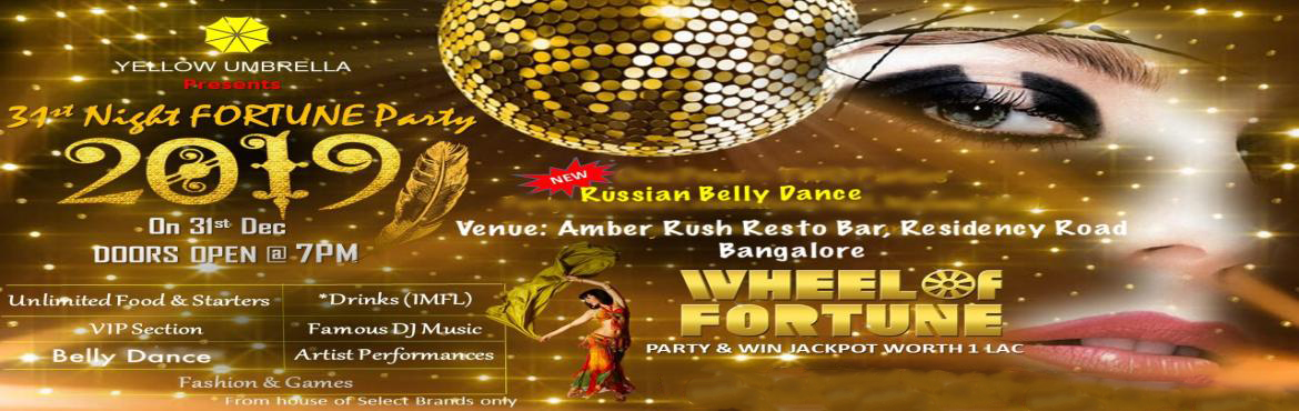 Book Online Tickets for 31st Night Fortune Party 2019 Bengaluru, Bengaluru. Yellow Umbrella brings presents the most stunning and breath-taking New Year Party in Bangalore. -Special Attraction: Catch scintillating performances by Russian Belly Dancers -DJ Saeed will rock the house with his grooviest tunes Party and get a cha