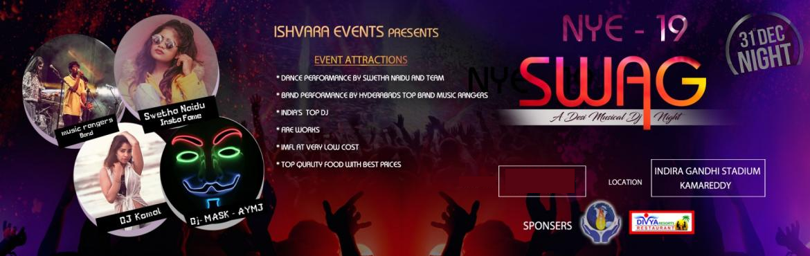 Book Online Tickets for SWAG NYE 2K19 at Indira Gandhi Stadium, Kamareddy. ISHVARA EVENTS is one of the peculiar and first of its kind, event organising company that tries to connect all the ethnic and social groups having common interests within a city based on some of the unique themes and concepts. ISHVARA is launching a