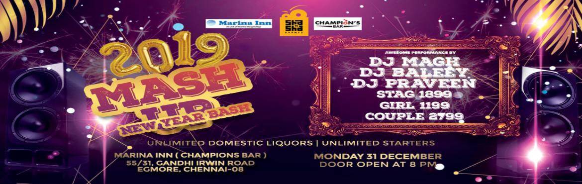 Book Online Tickets for 2019 Mashup New Year Bash @ Marina Inn,E, Chennai. Hey You Party Peeps * It\'s time to Kick Start A New YEAR * Presents By SHA \'N\' SHA Eventz \