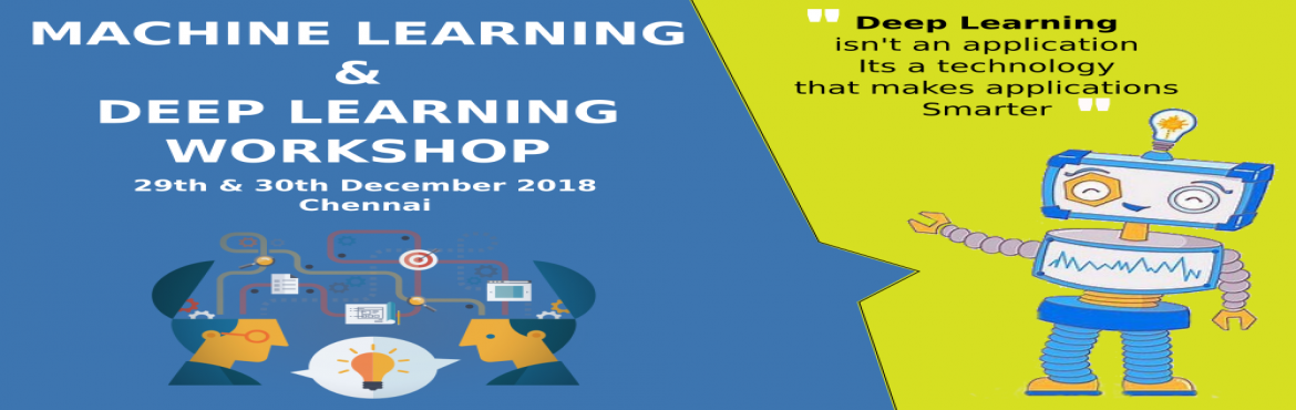 Book Online Tickets for Machine Learning / Deep Learning - The G, Chennai.  A 2 Days Hands-On Workshop on Getting Started with Machine Learning / Deep Learning  Deep Learning is the latest Mantra! Computers are getting Smarter and Automation is Taking Over! Soon everyone of us will be influenced by Machine Learning in