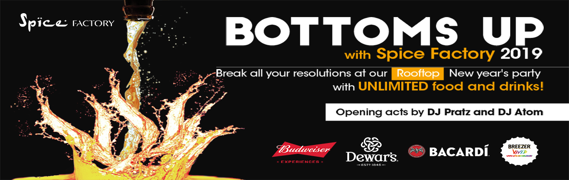 Book Online Tickets for Bottoms Up with Spice Factory Hinjewadi , Pune. End 2018 at Pune's favorite rooftop bar Spice Factory in Hinjewadi with the NYE special BOTTOMS' UP! • A night that will begin with foot-tapping music and end with a hand-banging welcome to your New Year; you're already set!But