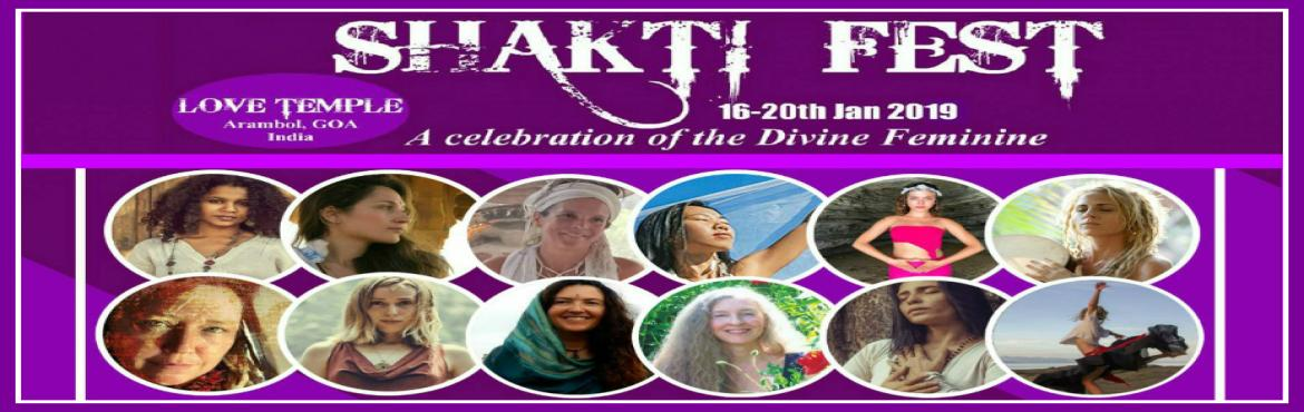Book Online Tickets for SHAKTI FEST 2019, Goa. SHAKTI FEST - A celebration of the Divine Feminine (Festival + Ticket information)An invitation to the Wild wise Woman, the High Priestess, Yogini, and all the colors of Shakti ready to emerge through YOU.WOMEN\'S SPIRITUALITY, WORKSHOPS, Y