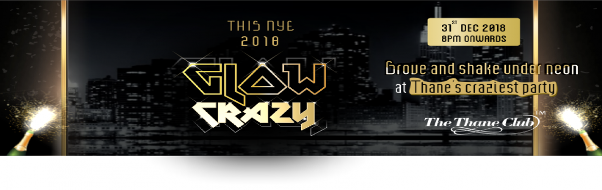 Book Online Tickets for GLOW CRAZY, Mumbai.     Event Name:   GLOW CRAZY     Event Time:   8 PM to 1 AM     Duration of the event:   5 HOURS     Session To Be Closed (Cut-Off Time)   1.30 am     Event Date:   31ST December 2018     Venue:   The Thane Club