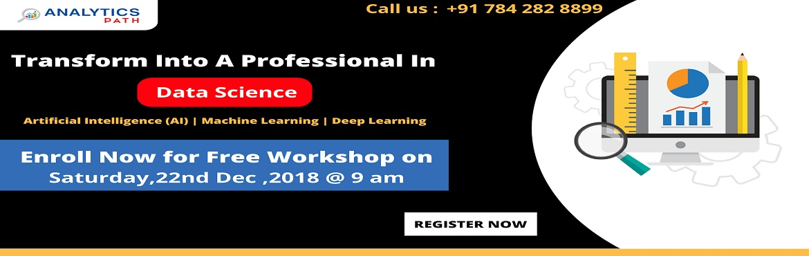 Book Online Tickets for Attend For The Free Workshop On Data Sci, Hyderabad. Attend For The Free Workshop On Data Science By Analytics Path & Get A Sneak Preview Of Real-World Insights. Workshop Scheduled On 22nd Dec @ 9AM Exclusive Free Data Science Workshop Session By Analytics Path Scheduled On 22nd Dec @ 9AM About The