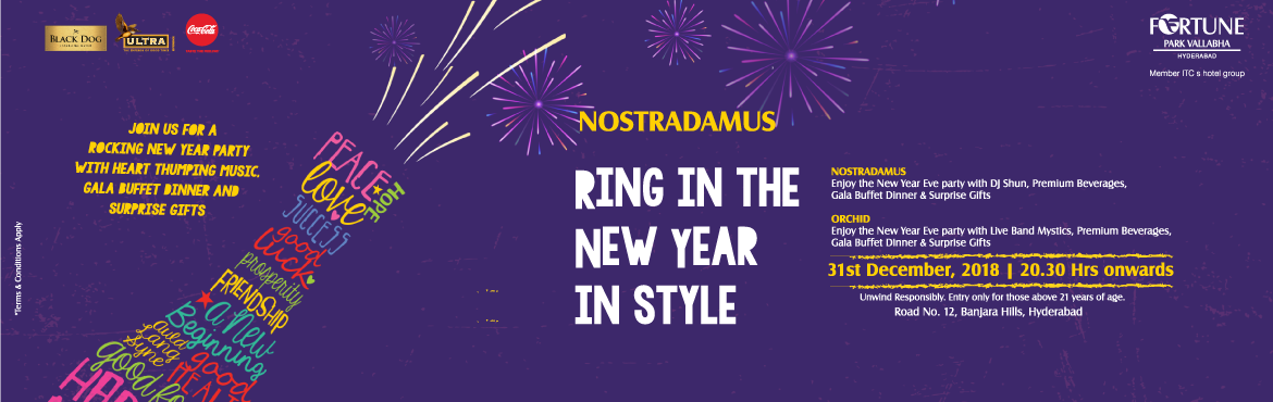 Book Online Tickets for New Year Eve Party 2019 at Fortune (Nost, Hyderabad. Enjoy the New Year's Eve party with live DJ Shun, a gala buffet dinner, unlimited pouring of IMFL beverages, surprising gifts and more. Inclusions:  Perfect party ambience Unlimited Premium IMFL drinks. (Black Dog, black and white, kettle one v