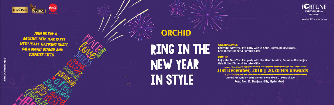 Book Online Tickets for New Year Eve Party 2019 at Fortune (Orch, Hyderabad. Be prepared to be dazzled by a spectacular evening, Only at Fortune Park Vallabha, Hyderabad Enjoy the New Year's Eve party with band Mystics, a gala buffet dinner, unlimited pouring of IMFL beverages, surprising gifts and more. Inclusions: Per