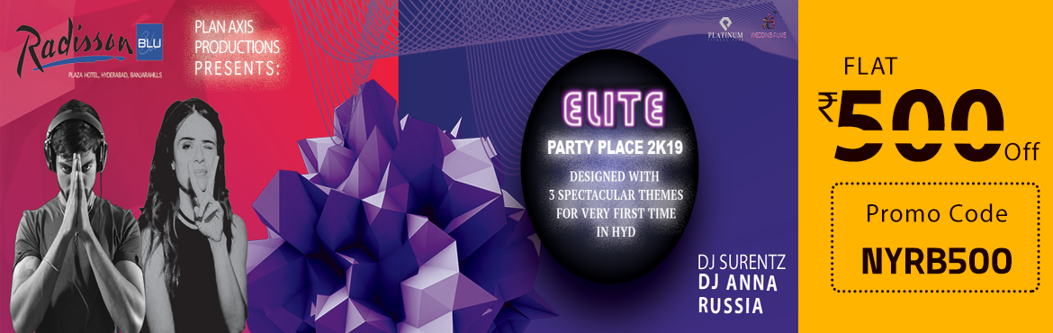 Book Online Tickets for Elite Party Place 2k19 at Radisson Blu P, Hyderabad. Elite party place is going to get all your fantasies to come true with all new kind of party stuff. For the very first time Hyderabad, PlanAxis Productions is organizing this event with 3 International artists holding up 3 Spectacular themes that wou