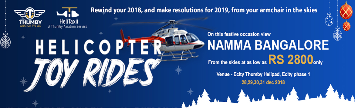Book Online Tickets for HeliCopter Joy Rides - Bangalore, Bengaluru. In this times of buzzing traffic, skip the signals and fly the skyway. Thumby Aviation is all set to start the first Helicopter Taxi service In India - HeliTaxii® AGE LIMIT :  Age below 2 years is free of cost (Needs to carry ID proof). 2 ye
