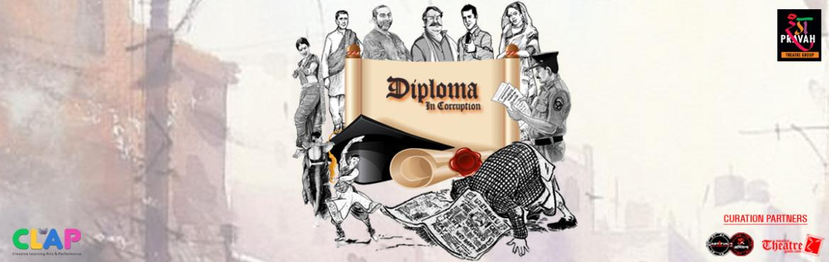 "Book Online Tickets for Diploma in corruption , Mumbai. Diploma in corruption ""we are living in a time that rarely caters to morality. Good cultural values are on the decline and humour been replaced by anger and frustration. The time has come that some gives up his socio-political inclinations and"
