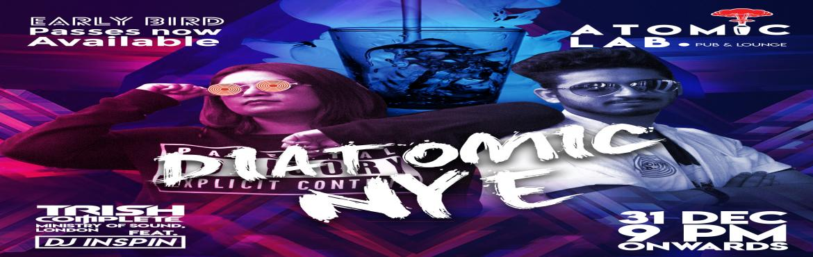 Book Online Tickets for Diatomic NYE, Bengaluru. The Diatomic NYE movement at Atomic Lab. Moving into a New Year is always the biggest time in everyone's life. Which means, we need to throw the biggest, craziest party. That\'s what Diatomic NYE is going to be all about. Join us as Trish compl