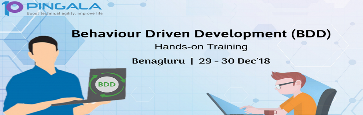 Book Online Tickets for Behavior Driven Development (BDD) Hands-, Bengaluru. Pingala Software proudly announces its upcoming 2 Days Hands-On BDD workshop session designed by one of the industry expert Mr. Vinay Krishna at Bengaluru dated 29 - 30 Dec 2018. Learn how to find scenario