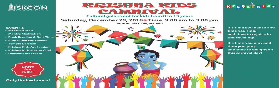 Book Online Tickets for Krishna Kids Carnival, Bengaluru. Winters are a time to rejoice & delight in great revelry.   Enroll your child to ISKCON Bangalore\'s Krishna Kids Carnival, the most vibrant cultural gala event, this winter!   Date: Saturday, 29th December 2018 Venue: ISKCON Hare Krish