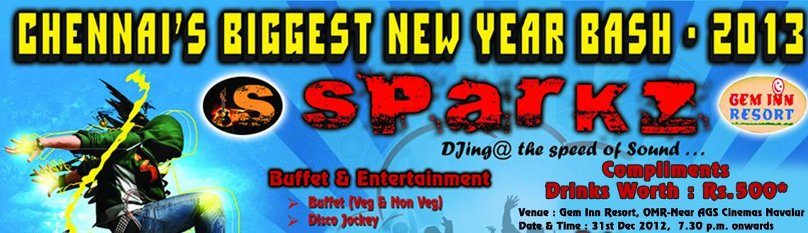 Book Online Tickets for Sparkz New Year Bash 2013 @ Chennai, Chennai.  