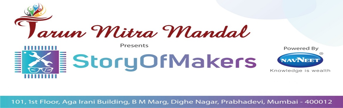 Book Online Tickets for Story of Makers :TechExpo2, Mumbai. What is StoryOfMakers? Story Of Makers: Tech Expo initiative by Tarun Mitra Mandal and powered by Navneet Education Ltd is pleased to offer a platform of recognition to all the young talent who thinks has a groundbreaking idea or concept and wishes t