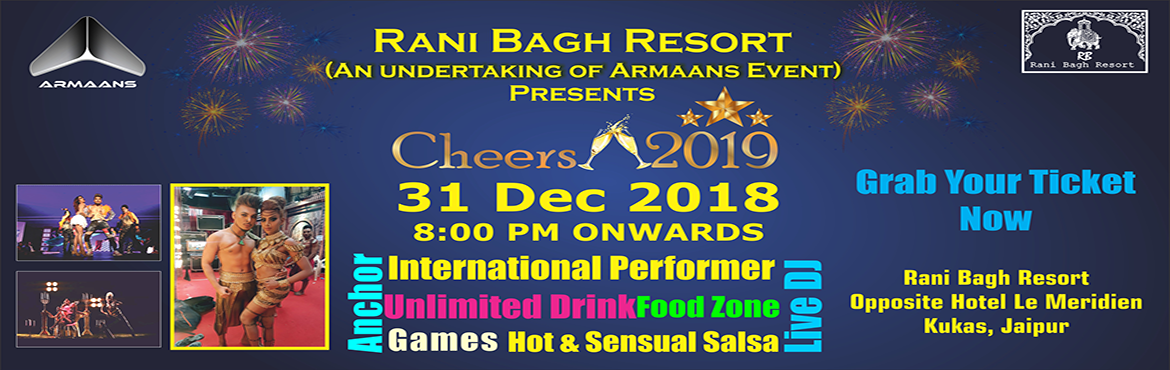 Book Online Tickets for Cheers 2019 Rani bagh resort, Kukas. Welcome New year with INTERNATIONAL PERFORMER, DANCE TROUPE, HI-FI DJ, unlimited FOOD and DRINK, unlimited GAMES by anchor/emcee in the ambiance of the 360-degree mountain, Feel of Shimla in Ranibagh Resort, Kookas, Jaipur Rajasthan How is the seatin