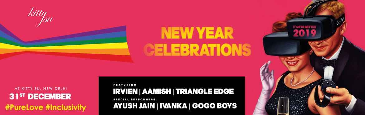 Book Online Tickets for NEW YEARS EVE 2019    IT GETS BETTER, New Delhi. The New Year\'s Bash is here at Kitty Su and this time it\'s bigger and BETTER than ever.   2018 was an amazing year for Kitty Su. Some of the most important milestones came through this year. The decriminalization of Section 377 in the S