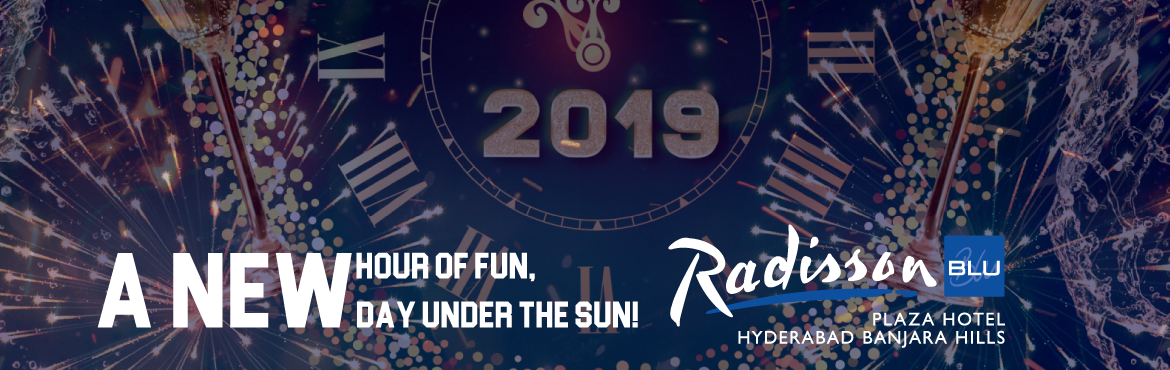 Book Online Tickets for A New hour of Fun 2019 at Radisson Blu P, Hyderabad.     End the year on a magical note with our New Year celebration! Be spoilt for choices of food and entertainment. We have got your New year scene covered. Join us for an evening worth remembering.