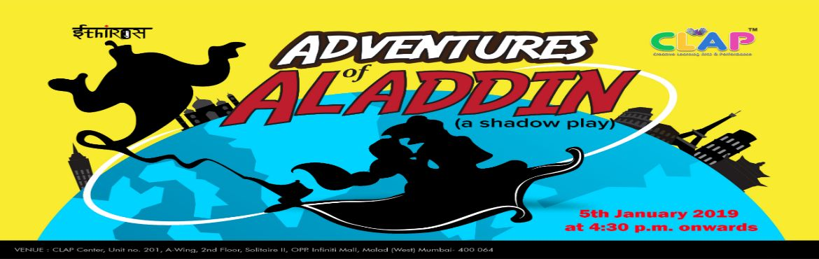 Book Online Tickets for Adventures of Aladdin (A Shadow Play), Mumbai. Ethiros Theatre Group presents \'Adventures of Aladdin\' a shadow act. The act will take place behind a screen the audience will see the silhouettes of performers dancing and dramatizing. The performers will create different shapes and forms taking t