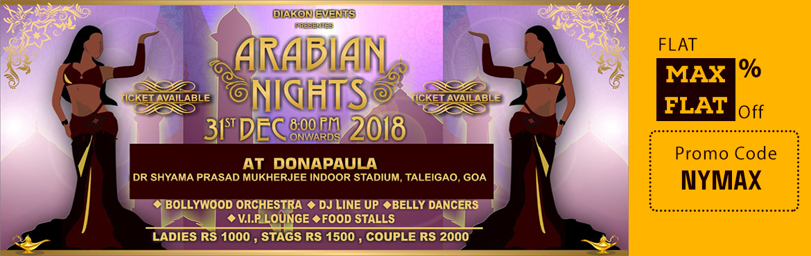 Book Online Tickets for Arabian Nights At Dr. Shyama Prasad Mukh, Taleigao. Celebrate this new year's eve in Arabian style… DJ, band, live acts, delicious food in Arabian style and a lot more... At Arabian Nights