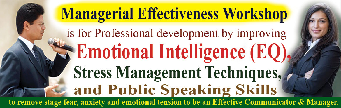 Book Online Tickets for Managerial Effectiveness and Stress Mana, Hyderabad. Let\'s begin 2019 with grand success program.Managerial Effectiveness & Stress Management Workshop is for Professional Development to improveEmotional Intelligence (EQ), Stress Management Techniques, Public Speaking and Leadership Ski