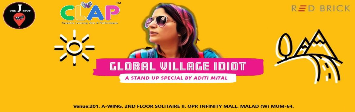 Book Online Tickets for Global Village Idiot a Stand Up Special , Mumbai. The CLAP brings to you Global Village Idiot, a stand-up special by Aditi Mittal. Aditi Mittal One of India\'s top comedians takes you for a trip (and fall) around her head and her world! Her new show explores how after a lifetime of being \'shown her