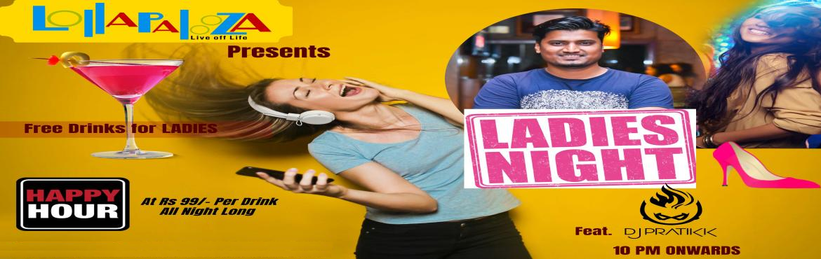 Book Online Tickets for LADIES NIGHT at Lollapalooza feat. DJ Pr, Pune. /LADIES NIGHT at Lollapalooza feat. DJ Pratikk - THURSDAY 3rd JAN 10 PM Onwards at Lollapalooza Pune Happy Hours at Rs 99 - All Night Long For LADIES : Free MARTINI & GIMLET & Exclusive Prizes for Lucky ones Also selected ones Get
